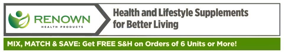 Renown Health Products: Health and Lifestyle Supplements for Better Living; Mix, Match and Save: Get Free S&H on Orders of 6 Units or More